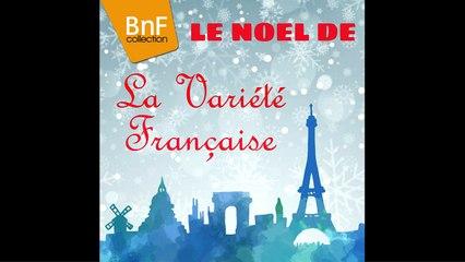 Le Noël de la variété française - Dalida, Tino Rossi, Charles Trenet, Luis Mariano...