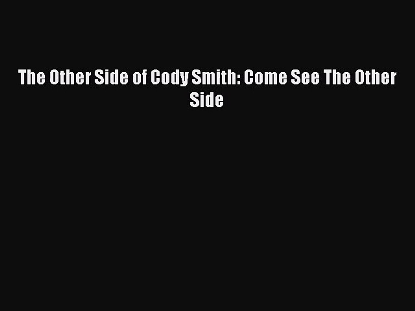 The Other Side of Cody Smith: Come See The Other Side [Read] Online