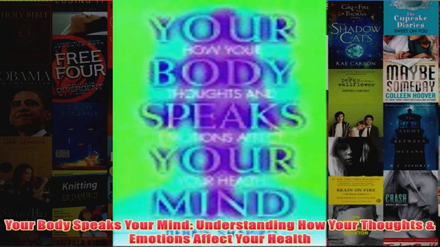 Your Body Speaks Your Mind Understanding How Your Thoughts  Emotions Affect Your Health