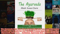 The Ayurveda Hair Loss Cure Preventing Hair Loss and Reversing Healthy Hair Growth For