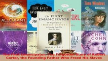 Download  The First Emancipator The Forgotten Story of Robert Carter the Founding Father Who Freed PDF Online