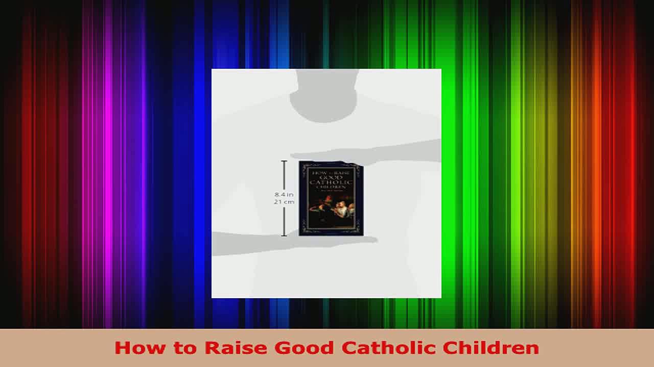 Read  How to Raise Good Catholic Children EBooks Online