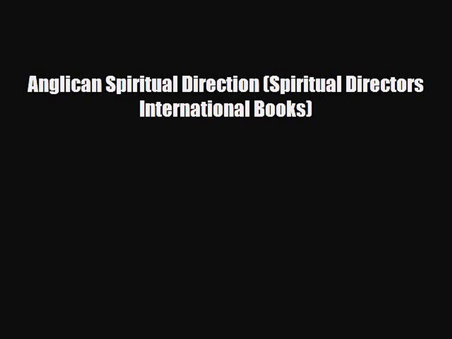 Anglican Spiritual Direction (Spiritual Directors International Books) [Read] Full Ebook