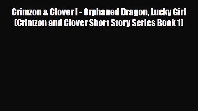 Crimzon & Clover I - Orphaned Dragon Lucky Girl (Crimzon and Clover Short Story Series Book