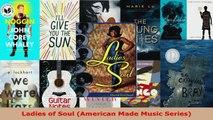Read  Ladies of Soul American Made Music Series PDF Free