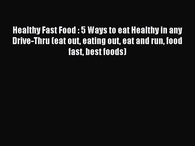 Healthy Fast Food : 5 Ways to eat Healthy in any Drive-Thru (eat out eating out eat and run