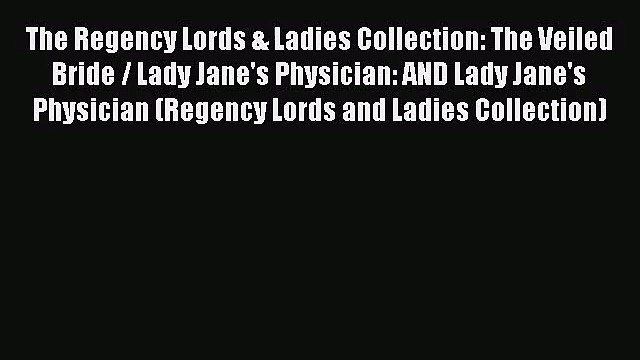 The Regency Lords & Ladies Collection: The Veiled Bride / Lady Jane's Physician: AND Lady Jane's