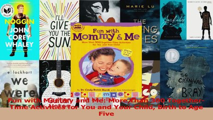 Fun with Mommy and Me More Than 300 TogetherTime Activities for You and Your Child Birth Read Online