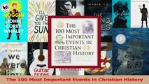 Read  The 100 Most Important Events in Christian History Ebook Online