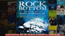 ROCK BOTTOM The Life History of Robert Lee Douthitt III