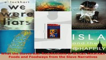 PDF Download  What the Slaves Ate Recollections of African American Foods and Foodways from the Slave Read Online