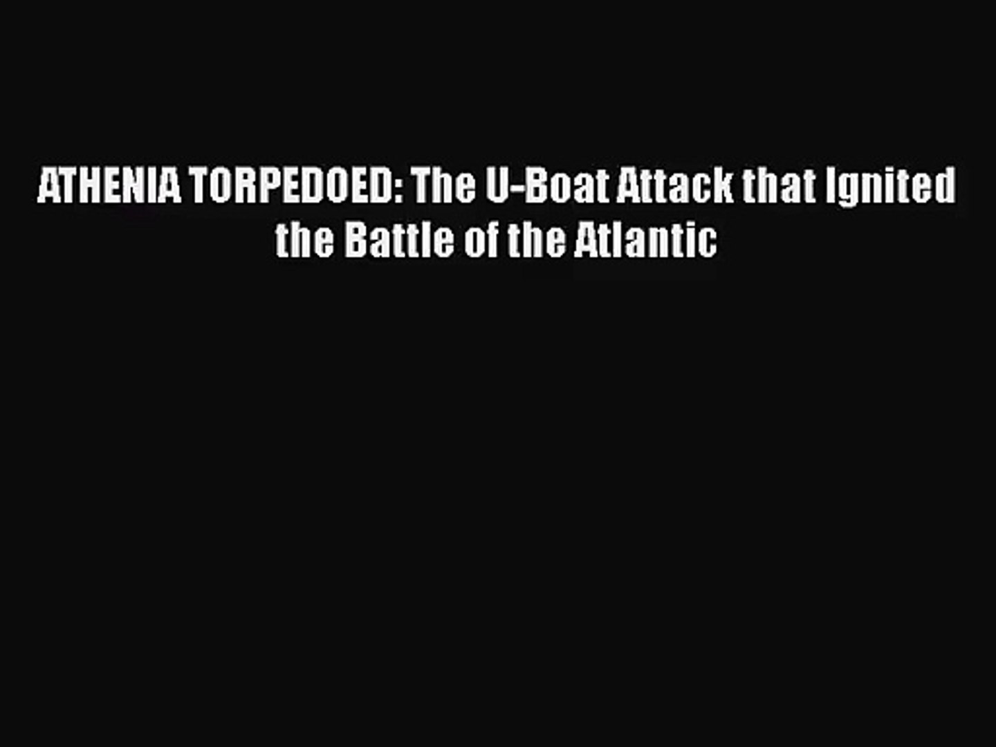 ATHENIA TORPEDOED: The U-Boat Attack that Ignited the Battle of the Atlantic [PDF] Full Ebook