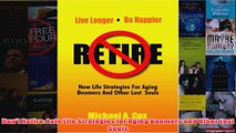 Dont Retire Late Life Strategies for Aging Boomers and Other Lost Souls