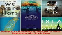 PDF Download  Dancing at the Rivers Edge A Patient and Her Doctor Negotiate Life with Chronic Illness Download Full Ebook
