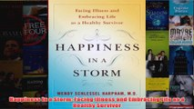 Happiness in a Storm Facing Illness and Embracing Life as a Healthy Survivor