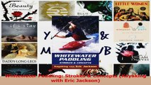 PDF Download  Whitewater Paddling Strokes  Concepts Kayaking with Eric Jackson Read Online