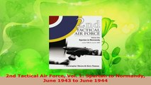 Read  2nd Tactical Air Force Vol 1 Spartan to Normandy June 1943 to June 1944 Ebook Online