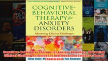 CognitiveBehavioral Therapy for Anxiety Disorders Mastering Clinical Challenges Guides