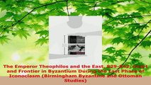 Download  The Emperor Theophilos and the East 829842 Court and Frontier in Byzantium During the Ebook Free