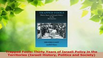 Download  Trapped Fools Thirty Years of Israeli Policy in the Territories Israeli History Politics Ebook Free