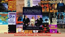 PDF Download  TV News Anchors and Journalistic Tradition How Journalists Adapt to Technology Read Full Ebook
