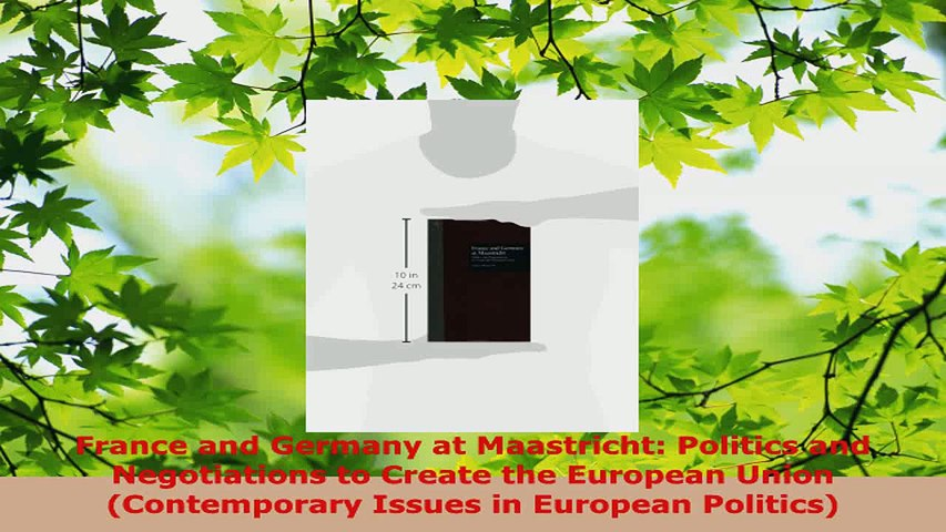 Read  France and Germany at Maastricht Politics and Negotiations to Create the European Union Ebook Free