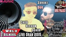01- Cheb Hichem Sghir 2015 Duo Zeroki _ L'enseige 3aytoli _(Live Oran) _By_ @bdenour Belmehel