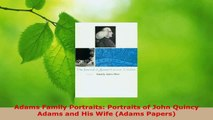Download  Adams Family Portraits Portraits of John Quincy Adams and His Wife Adams Papers Ebook Free