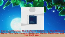 Read  Guns and Rubles The Defense Industry in the Stalinist State The YaleHoover Series on EBooks Online