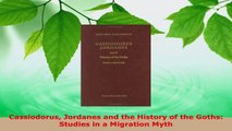 PDF Download  Cassiodorus Jordanes and the History of the Goths Studies in a Migration Myth PDF Full Ebook