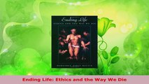 PDF Download  Ending Life Ethics and the Way We Die PDF Online