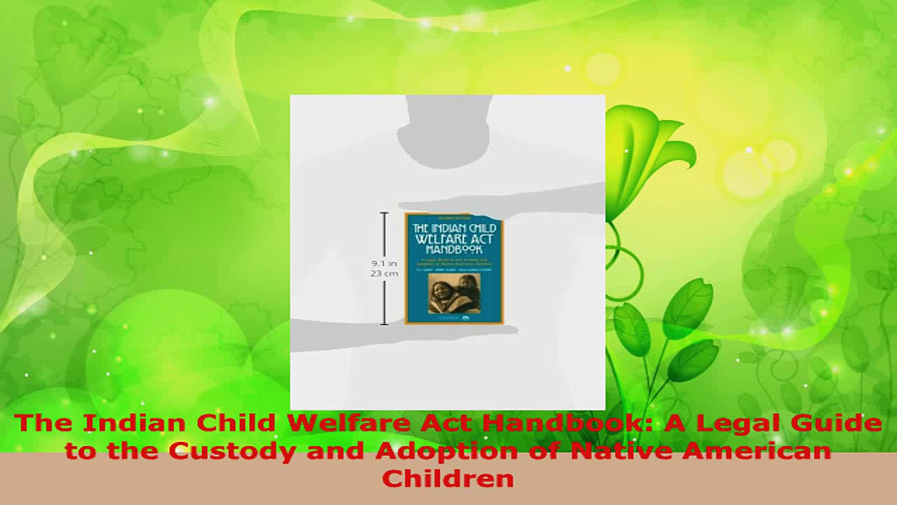 Read  The Indian Child Welfare Act Handbook A Legal Guide to the Custody and Adoption of Native EBooks Online