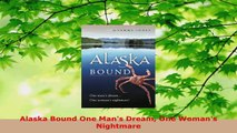 Read  Alaska Bound One Mans Dream One Womans Nightmare EBooks Online