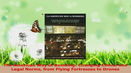Read  The American Way of Bombing Changing Ethical and Legal Norms from Flying Fortresses to PDF Online