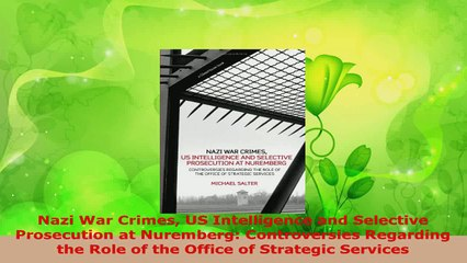 Read  Nazi War Crimes US Intelligence and Selective Prosecution at Nuremberg Controversies EBooks Online