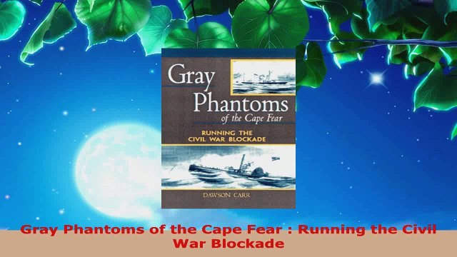 Read  Gray Phantoms of the Cape Fear  Running the Civil War Blockade EBooks Online