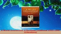 PDF Download  A World Overturned A Burmese Childhood 19331947 Literature Read Online