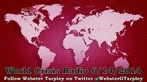 Webster Tarpley World Crisis Radio 6/14/2014 Iraq Crisis