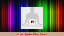 PDF Download  Jo Ann Callis Other Rooms Read Full Ebook