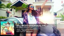 ♫  Aaj Mood Ishqholic Hai - Aj mood ishqoholic hai - || Full Audio Song || - Starring  Sonakshi Sinha, Meet Bros - Full HD - Entertainment CIty