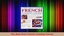 PDF Download  The Best Ever French Cooking Course PDF Online