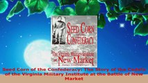 PDF Download  Seed Corn of the Confederacy The Story of the Cadets of the Virginia Military Institute Read Full Ebook