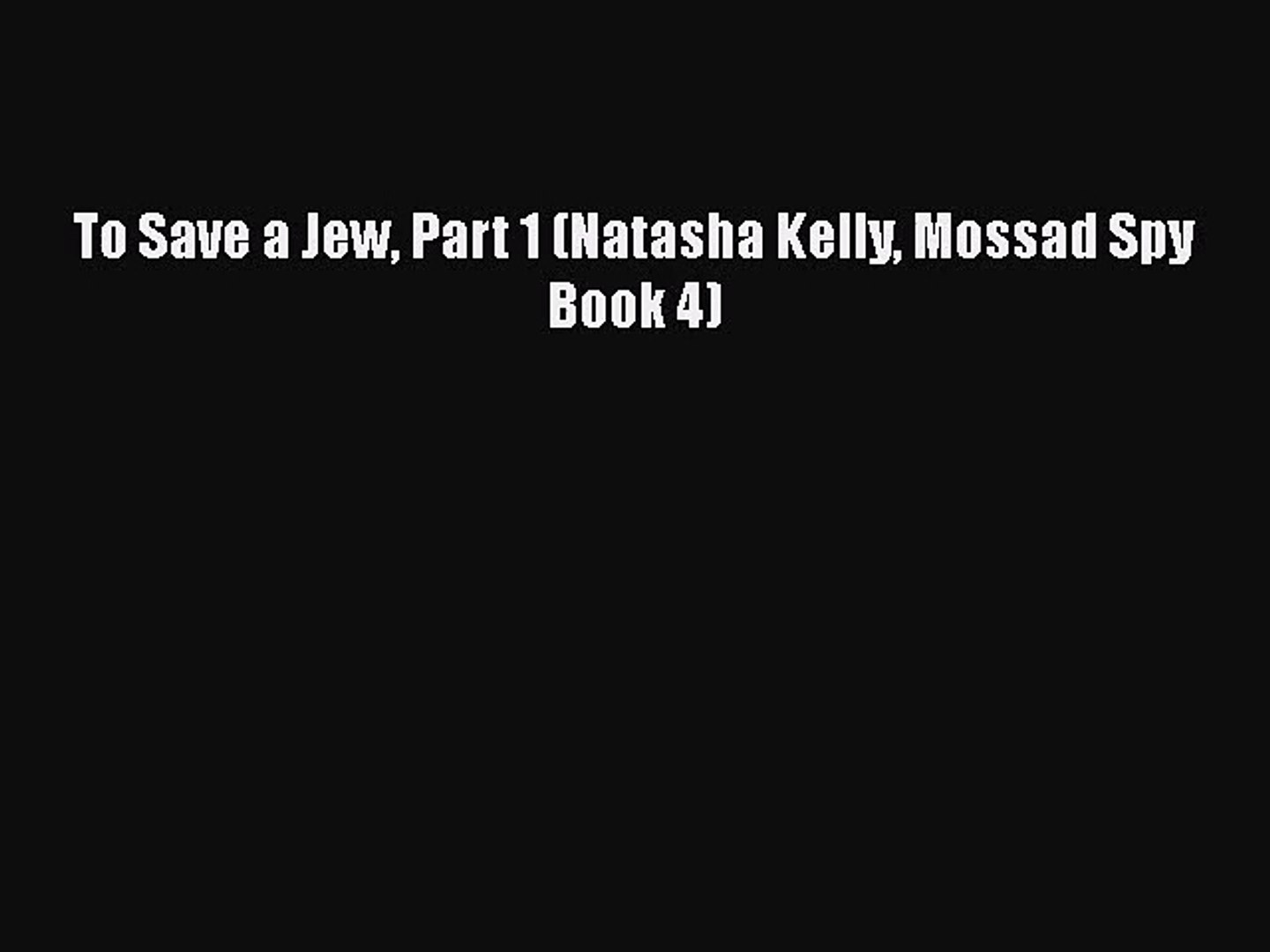 To Save a Jew, Part 1 (Natasha Kelly, Mossad Spy Book 4)