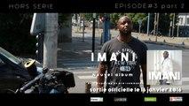 """IMANI - IMANI""""Hors série""""Episode 3 part 2"""