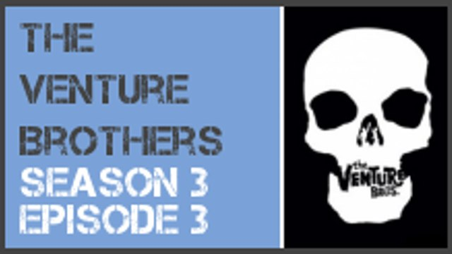 The Venture Brothers season 3 episode 3 s3e3