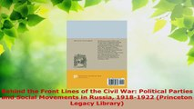Download  Behind the Front Lines of the Civil War Political Parties and Social Movements in Russia PDF Free
