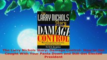 PDF Download  The Larry Nichols Story Damage Control How to Get Caught With Your Pants Down and Still PDF Full Ebook