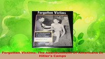 Download  Forgotten Victims The Abandonment Of Americans In Hitlers Camps PDF Online