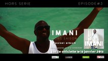 "IMANI - IMANI""Hors série""Episode#3"