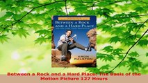 Read  Between a Rock and a Hard Place The Basis of the Motion Picture 127 Hours Ebook Online